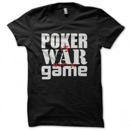 Tee shirt Poker is War not a Game noir