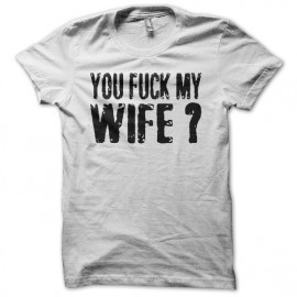 Tee shirt You Fuck My Wife Robert De Niro blanc mixtes tous ages