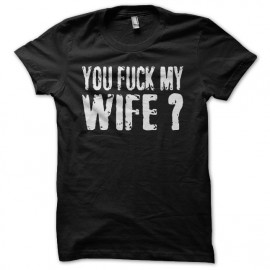 Tee shirt You Fuck My Wife Robert De Niro noir mixtes tous ages