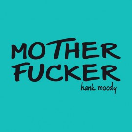 Tee shirt Californication hank moody say mother fucker  noir/bleu