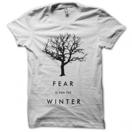 Tee shirt Fear is for Winter Game of Thrones blanc mixtes tous ages