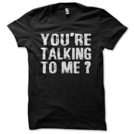 Tee shirt You're Talking To Me Robert De Niro noir