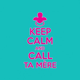 Keep calm and call ta mère