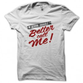 Tee Shirt Better Call Me in Sexual Trouble White