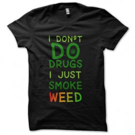tee shirt plus fort i don't do drugs i just smoke weed noir