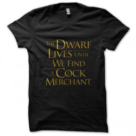 tee shirt The dwarf lives until we find a cock merchant noir